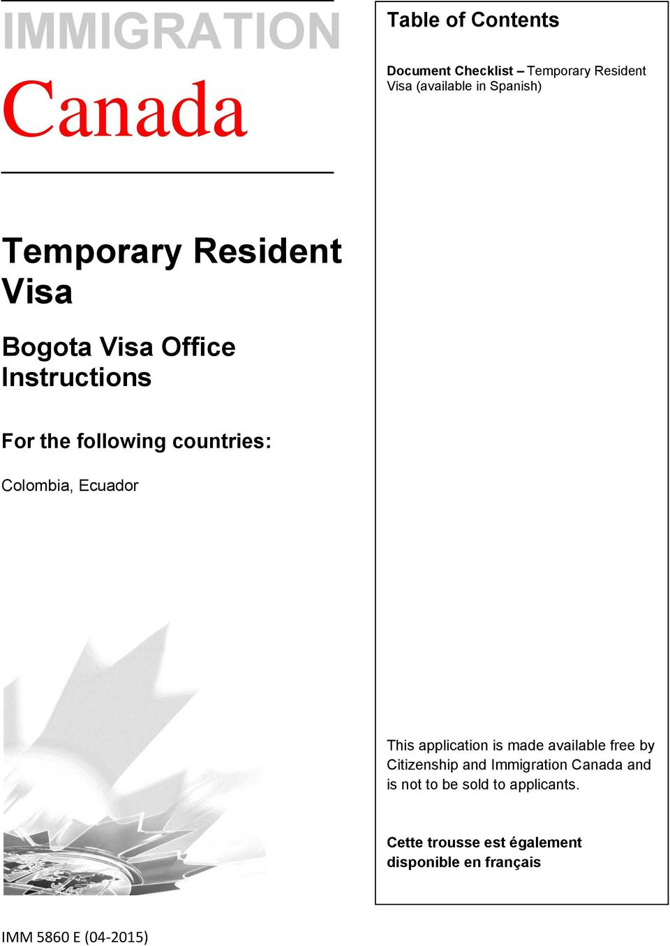 Colombia, Ecuador This application is made available free by Citizenship and Immigration Canada
