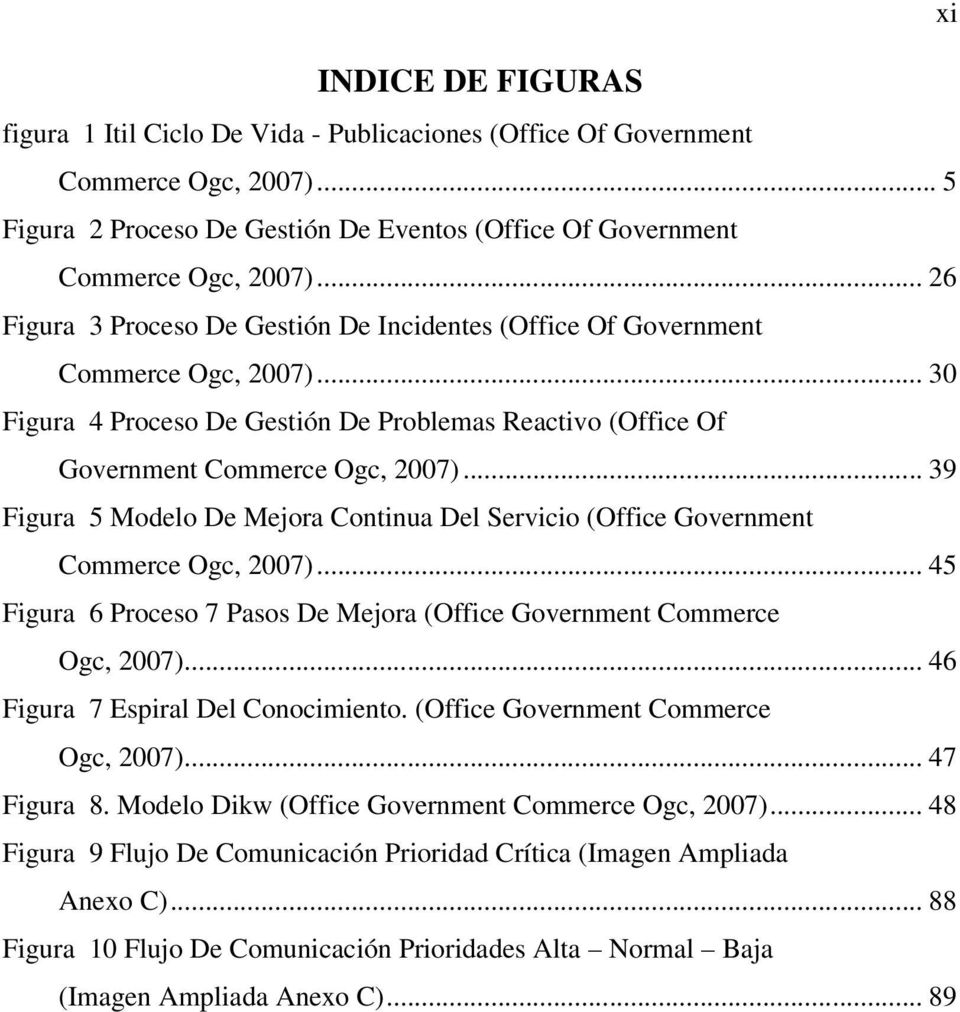 .. 39 Figura 5 Modelo De Mejora Continua Del Servicio (Office Government Commerce Ogc, 2007)... 45 Figura 6 Proceso 7 Pasos De Mejora (Office Government Commerce Ogc, 2007).