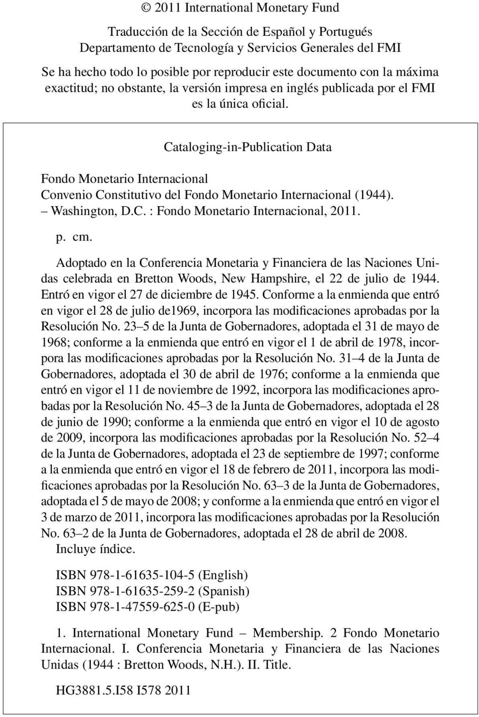 Cataloging-in-Publication Data Fondo Monetario Internacional Convenio Constitutivo del Fondo Monetario Internacional (1944). Washington, D.C. : Fondo Monetario Internacional, 2011. p. cm.
