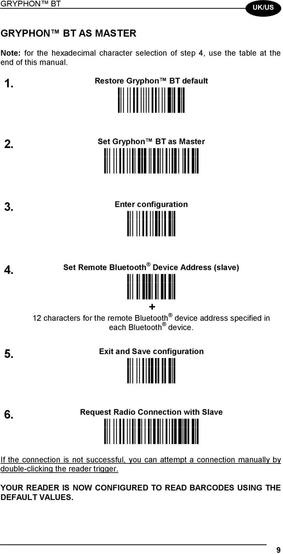 Set Remote Bluetooth Device Address (slave) + 12 characters for the remote Bluetooth device address specified in each Bluetooth device. 5.