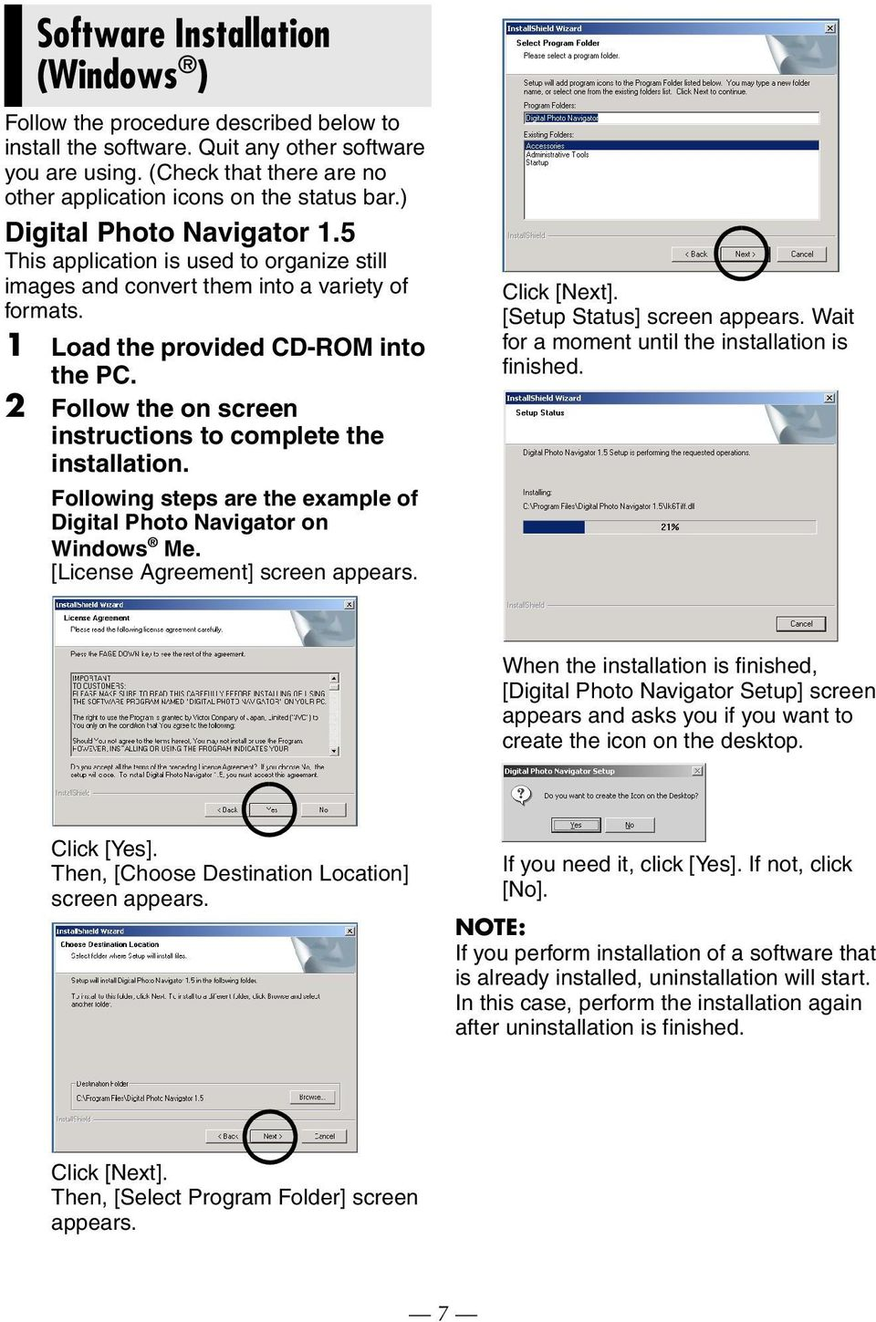 1 Load the provided CD-ROM into the PC. 2 Follow the on screen instructions to complete the installation. Following steps are the example of Digital Photo Navigator on Windows Me.