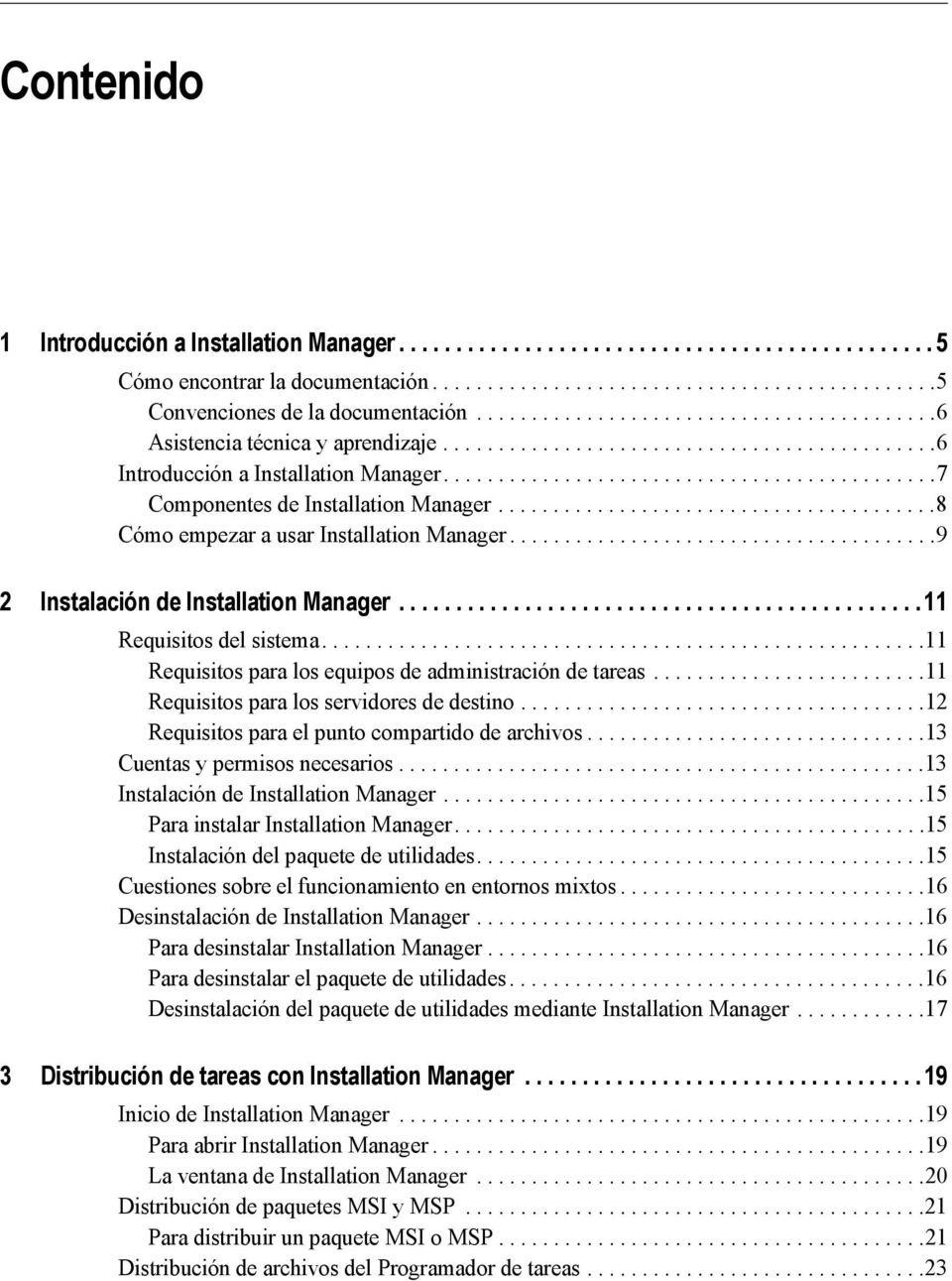.......................................8 Cómo empezar a usar Installation Manager.......................................9 2 Instalación de Installation Manager..............................................11 Requisitos del sistema.