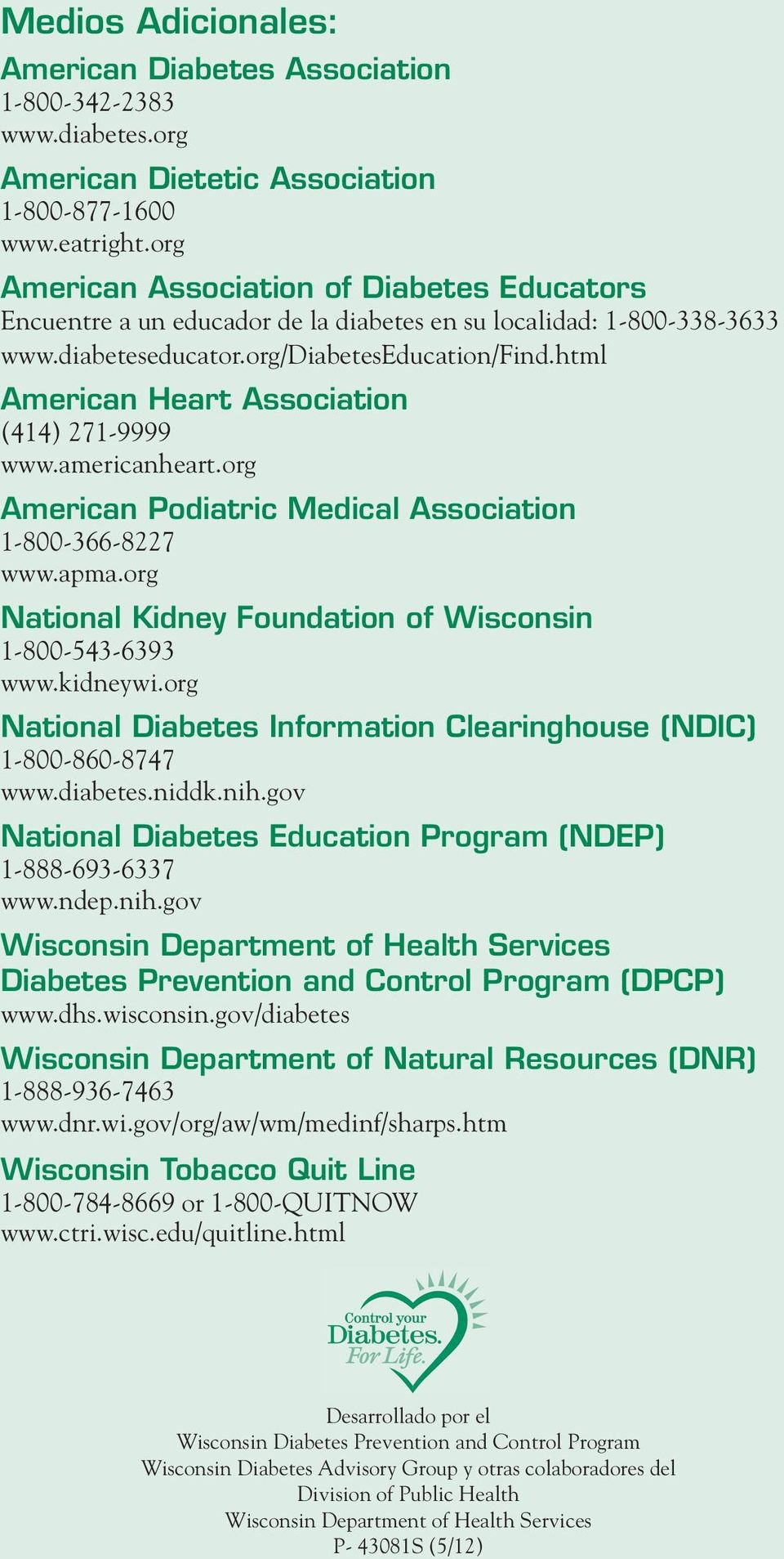 html American Heart Association (414) 271-9999 www.americanheart.org American Podiatric Medical Association 1-800-366-8227 www.apma.org National Kidney Foundation of Wisconsin 1-800-543-6393 www.