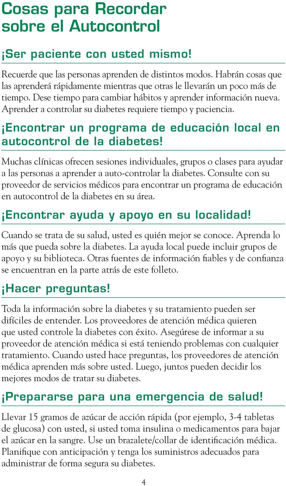 Aprender a controlar su diabetes requiere tiempo y paciencia. Encontrar un programa de educación local en autocontrol de la diabetes!
