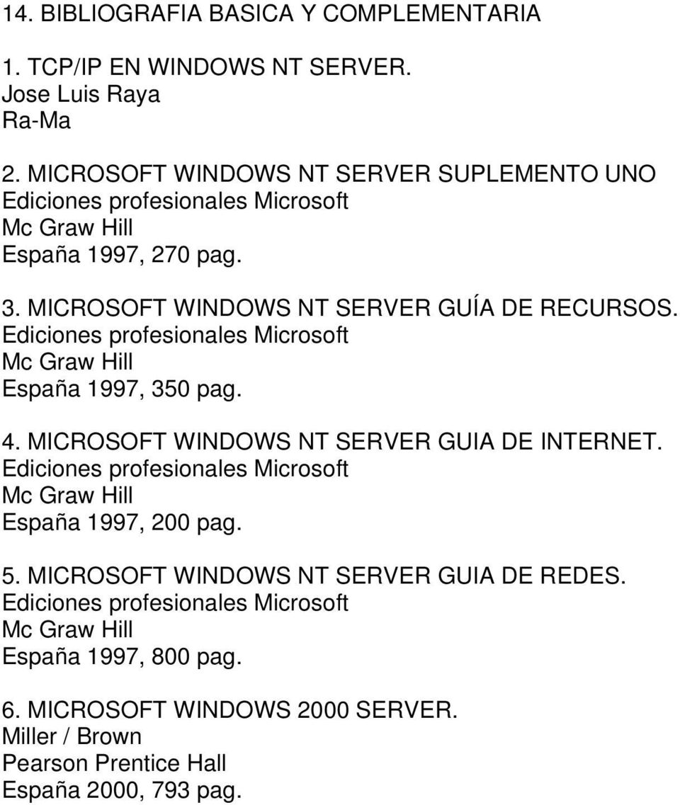 España 1997, 350 pag. 4. MICROSOFT WINDOWS NT SERVER GUIA DE INTERNET. España 1997, 200 pag. 5.