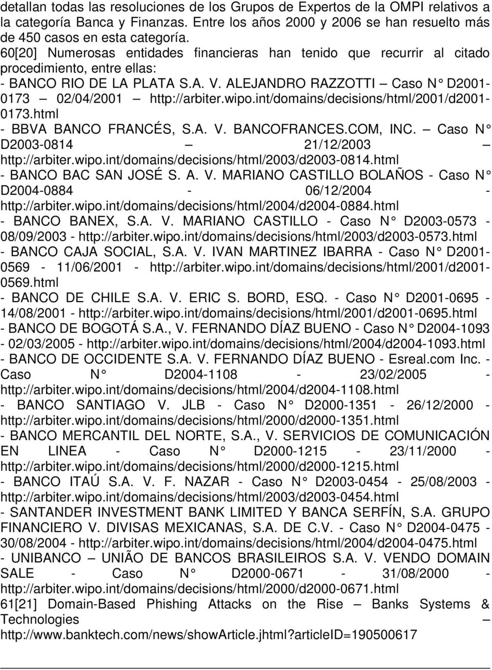 wipo.int/domains/decisions/html/2001/d2001-0173.html - BBVA BANCO FRANCÉS, S.A. V. BANCOFRANCES.COM, INC. Caso N D2003-0814 21/12/2003 http://arbiter.wipo.int/domains/decisions/html/2003/d2003-0814.