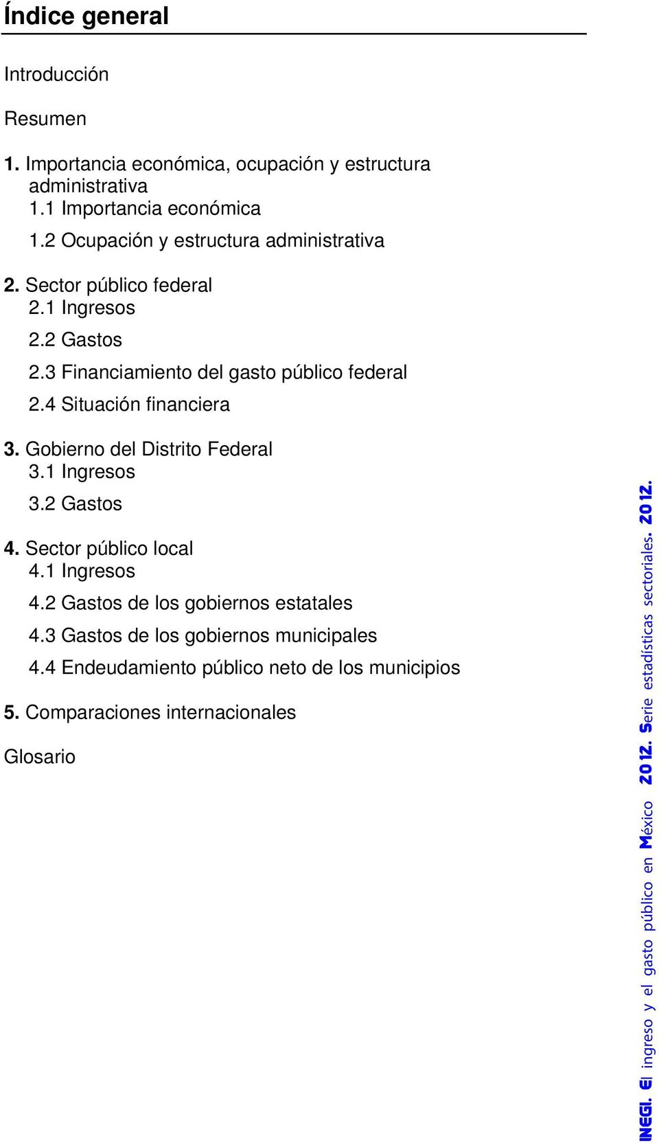4 Situación financiera 3. Gobierno del Distrito Federal 3.1 Ingresos 3.2 Gastos 4. Sector público local 4.1 Ingresos 4.