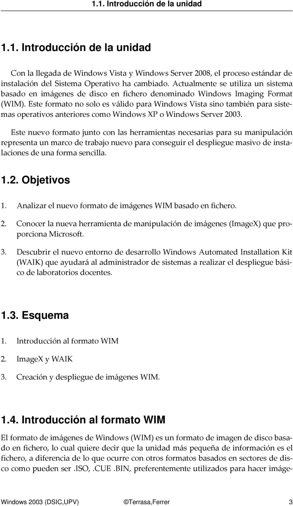 Este formato no solo es válido para Windows Vista sino también para sistemas operativos anteriores como Windows XP o Windows Server 2003.