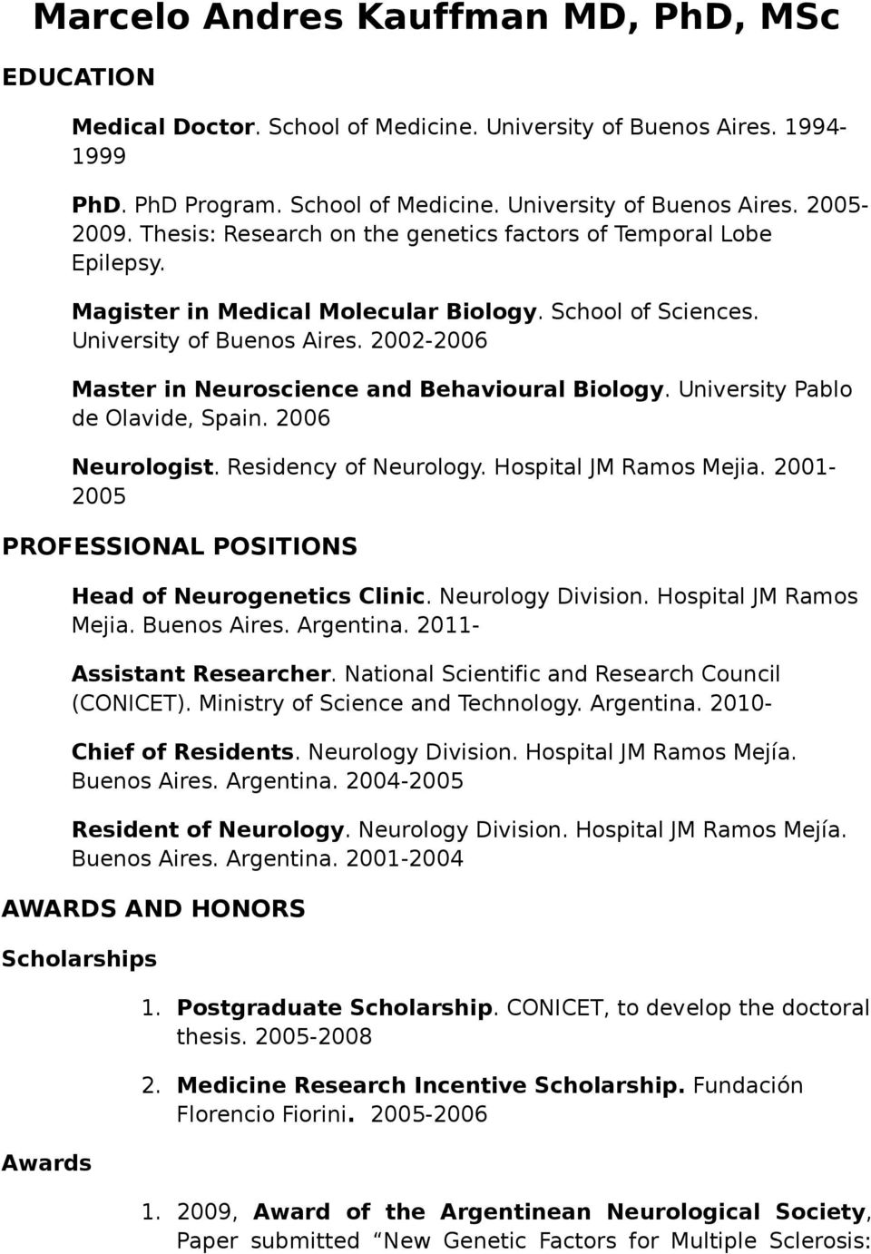 2002-2006 Master in Neuroscience and Behavioural Biology. University Pablo de Olavide, Spain. 2006 Neurologist. Residency of Neurology. Hospital JM Ramos Mejia.