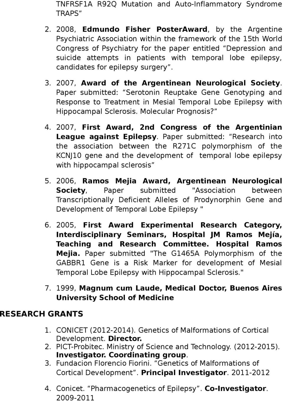 patients with temporal lobe epilepsy, candidates for epilepsy surgery. 3. 2007, Award of the Argentinean Neurological Society.