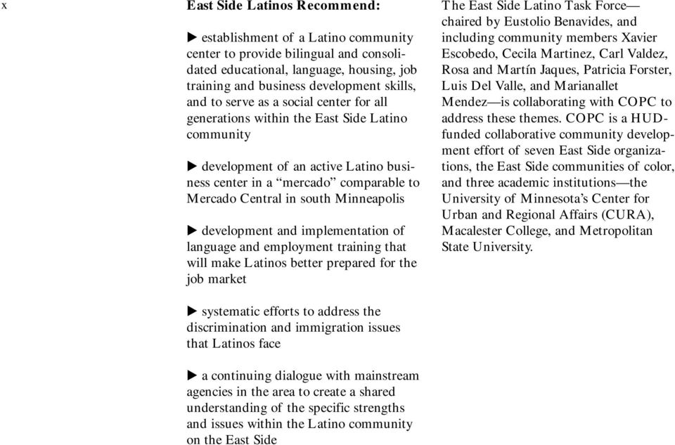 development and implementation of language and employment training that will make Latinos better prepared for the job market systematic efforts to address the discrimination and immigration issues