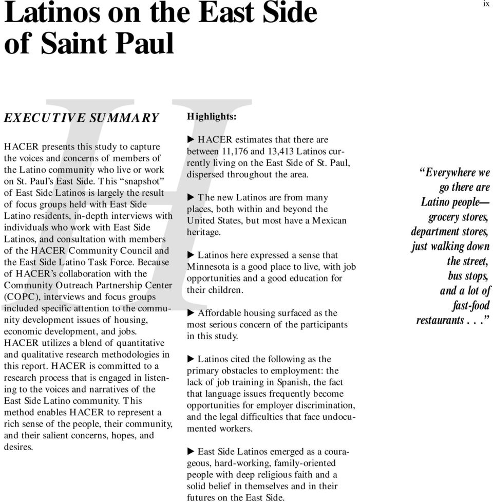 This snapshot of East Side Latinos is largely the result of focus groups held with East Side Latino residents, in-depth interviews with individuals who work with East Side Latinos, and consultation