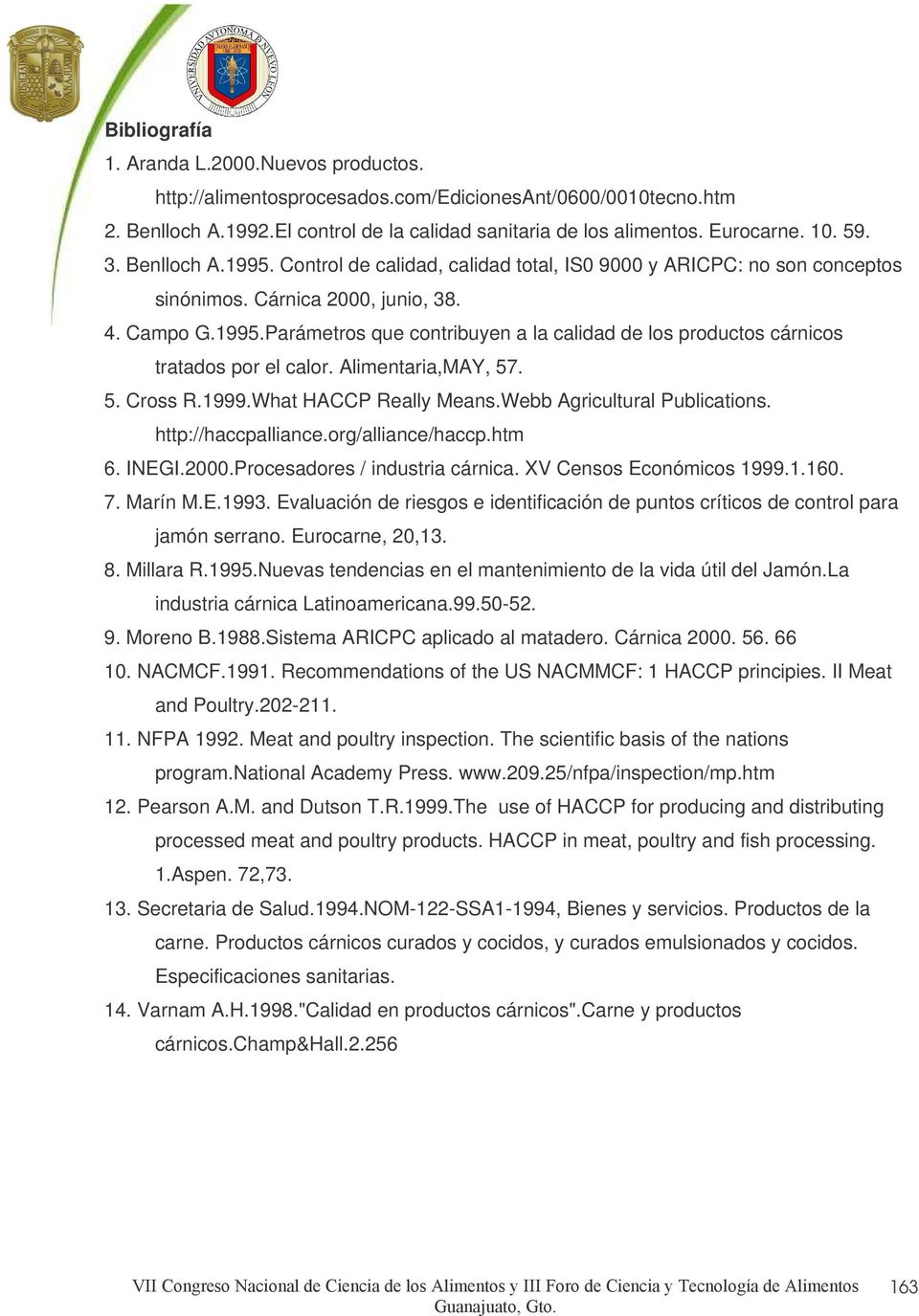 Alimentaria,MAY, 57. 5. Cross R.1999.What HACCP Really Means.Webb Agricultural Publications. http://haccpalliance.org/alliance/haccp.htm 6. INEGI.2000.Procesadores / industria cárnica.
