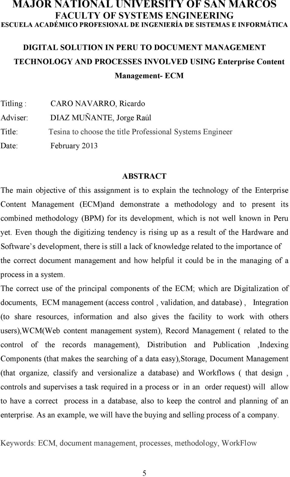 February 2013 ABSTRACT The main objective of this assignment is to explain the technology of the Enterprise Content Management (ECM)and demonstrate a methodology and to present its combined
