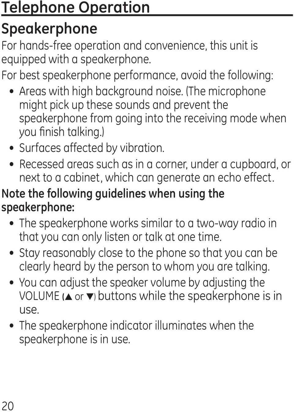 (The microphone might pick up these sounds and prevent the speakerphone from going into the receiving mode when you finish talking.) Surfaces affected by vibration.