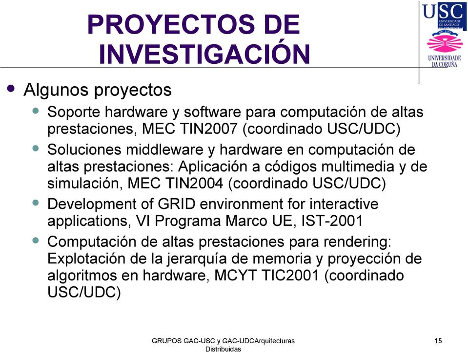 TIN2004 (coordinado USC/UDC) Development of GRID environment for interactive applications, VI Programa Marco UE, IST-2001 Computación de