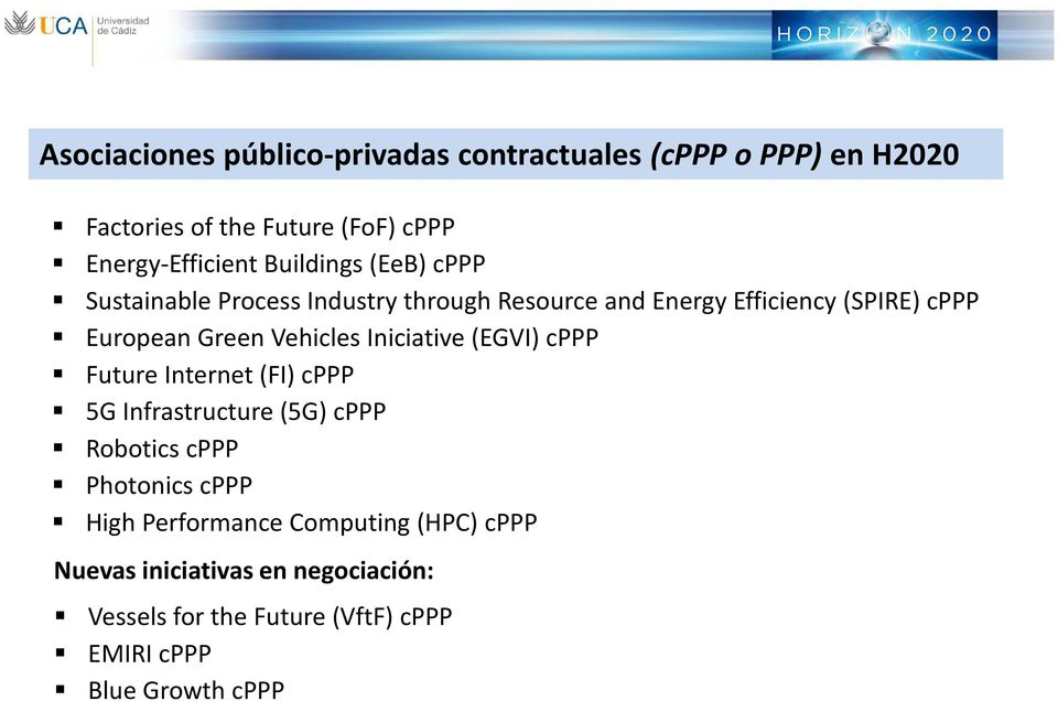 Vehicles Iniciative(EGVI) cppp Future Internet (FI) cppp 5G Infrastructure(5G) cppp Robotics cppp Photonics cppp High