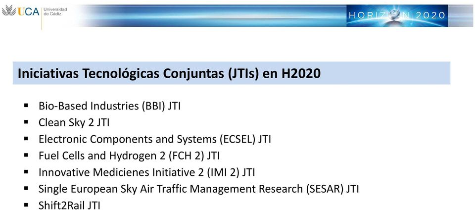 Cells and Hydrogen2 (FCH 2) JTI Innovative Medicienes Initiative 2 (IMI 2)