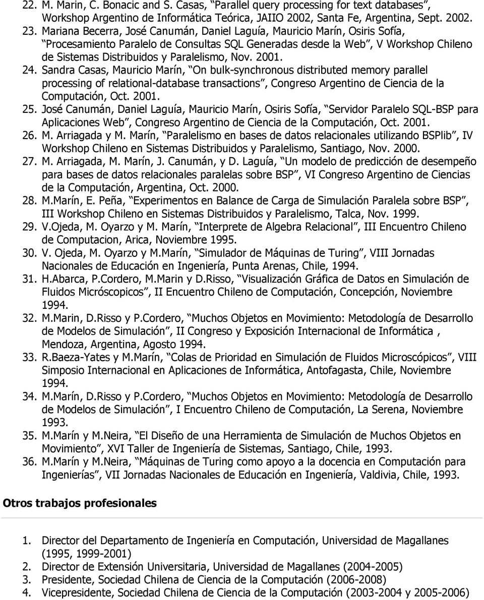 Nov. 2001. 24. Sandra Casas, Mauricio Marín, On bulk-synchronous distributed memory parallel processing of relational-database transactions, Congreso Argentino de Ciencia de la Computación, Oct. 2001. 25.