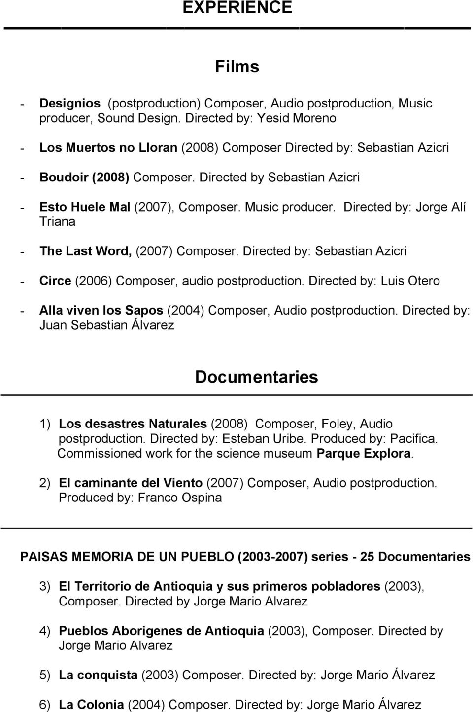 Music producer. Directed by: Jorge Alí Triana - The Last Word, (2007) Composer. Directed by: Sebastian Azicri - Circe (2006) Composer, audio postproduction.