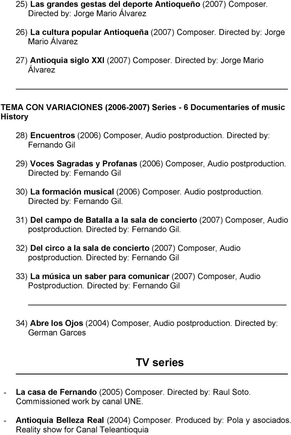 Directed by: Jorge Mario TEMA CON VARIACIONES (2006-2007) Series - 6 Documentaries of music History 28) Encuentros (2006) Composer, Audio postproduction.