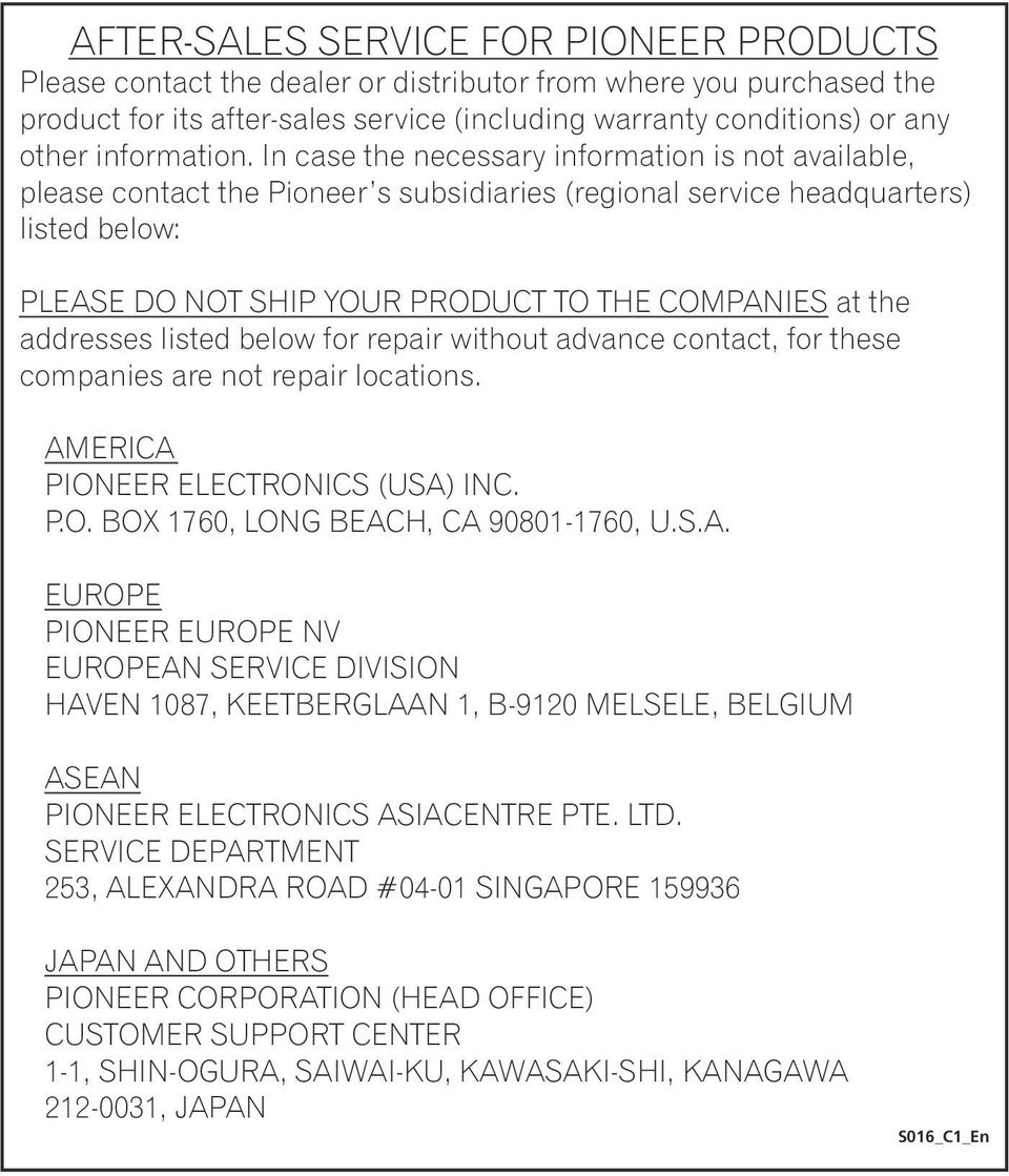 In case the necessary information is not available, please contact the Pioneer s subsidiaries (regional service headquarters) listed below: PLEASE DO NOT SHIP YOUR PRODUCT TO THE COMPANIES at the