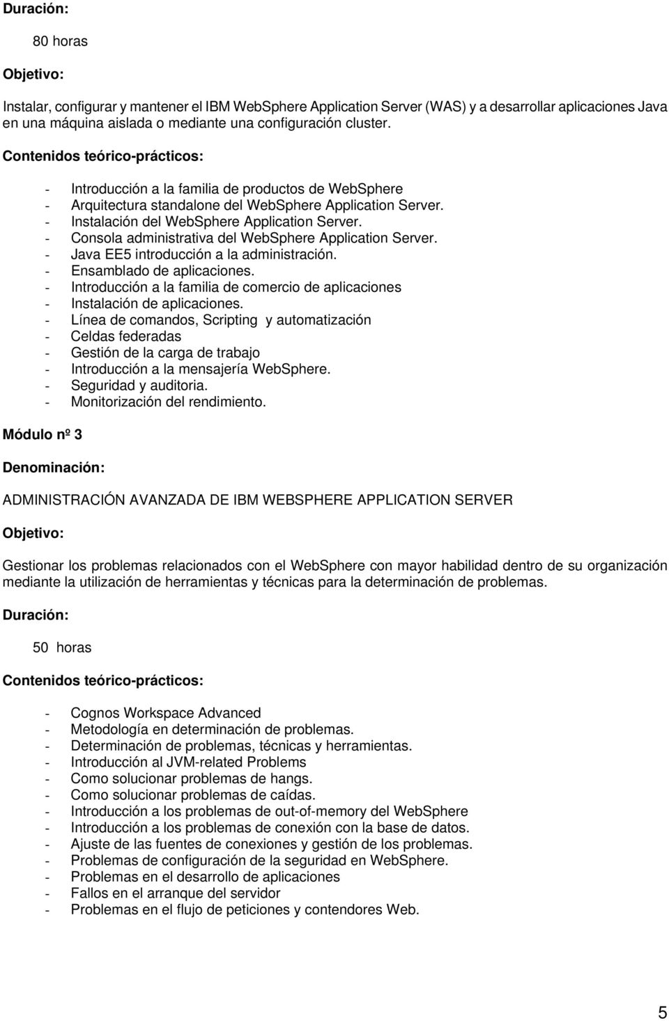 - Consola administrativa del WebSphere Application Server. - Java EE5 introducción a la administración. - Ensamblado de aplicaciones.