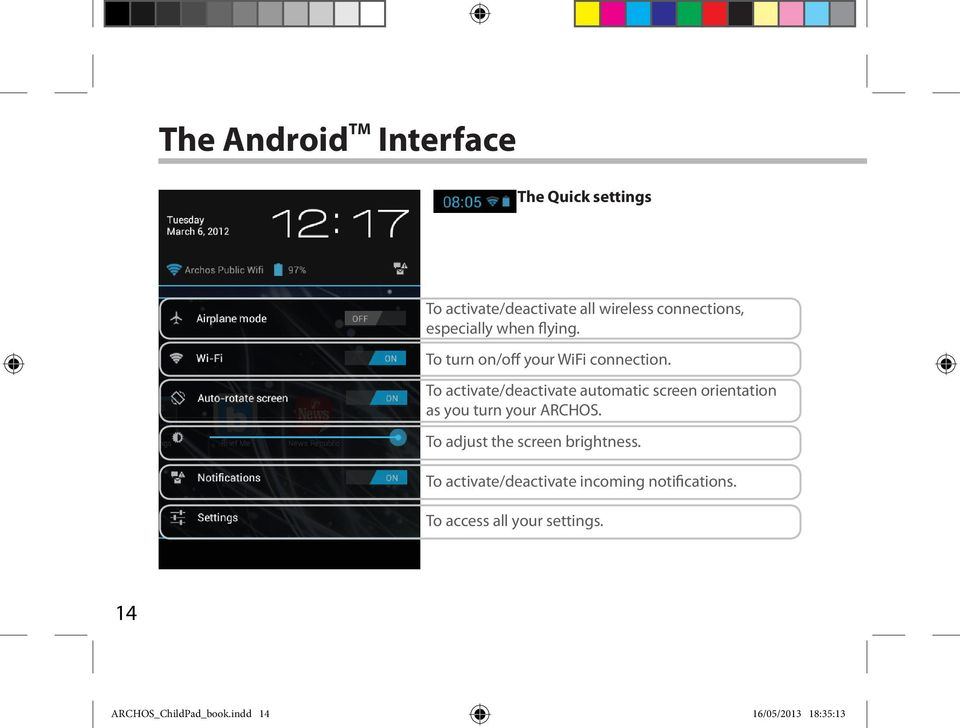 To activate/deactivate automatic screen orientation as you turn your ARCHOS.