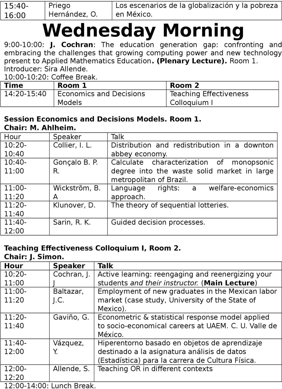 Introducer: Sira Allende. 10:00-10:20: Coffee Break. Time Room 1 Room 2 14:20-15:40 Economics and Decisions Models Teaching Effectiveness Colloquium I Session Economics and Decisions Models. Room 1. Chair: M.