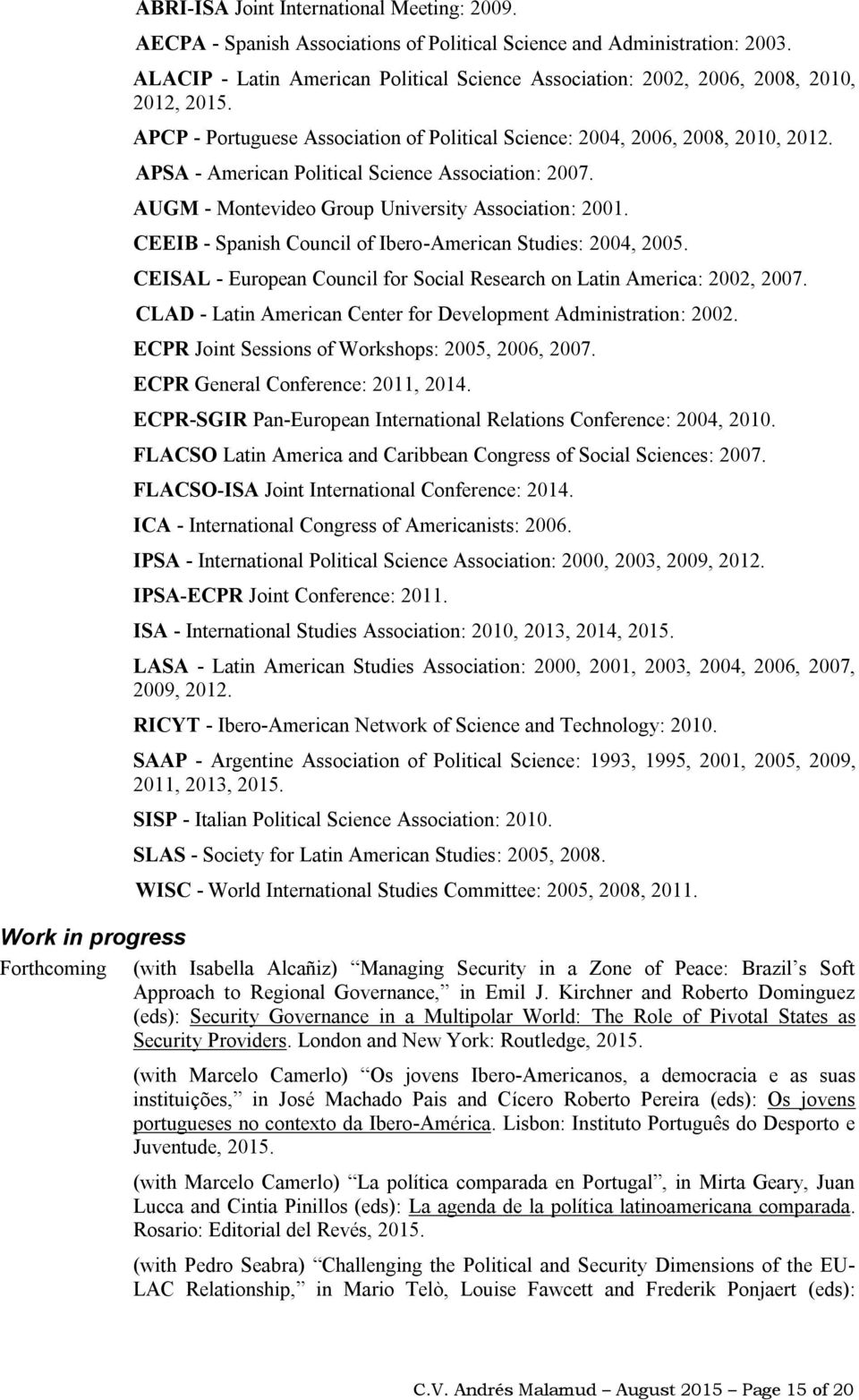 APSA - American Political Science Association: 2007. AUGM - Montevideo Group University Association: 2001. CEEIB - Spanish Council of Ibero-American Studies: 2004, 2005.