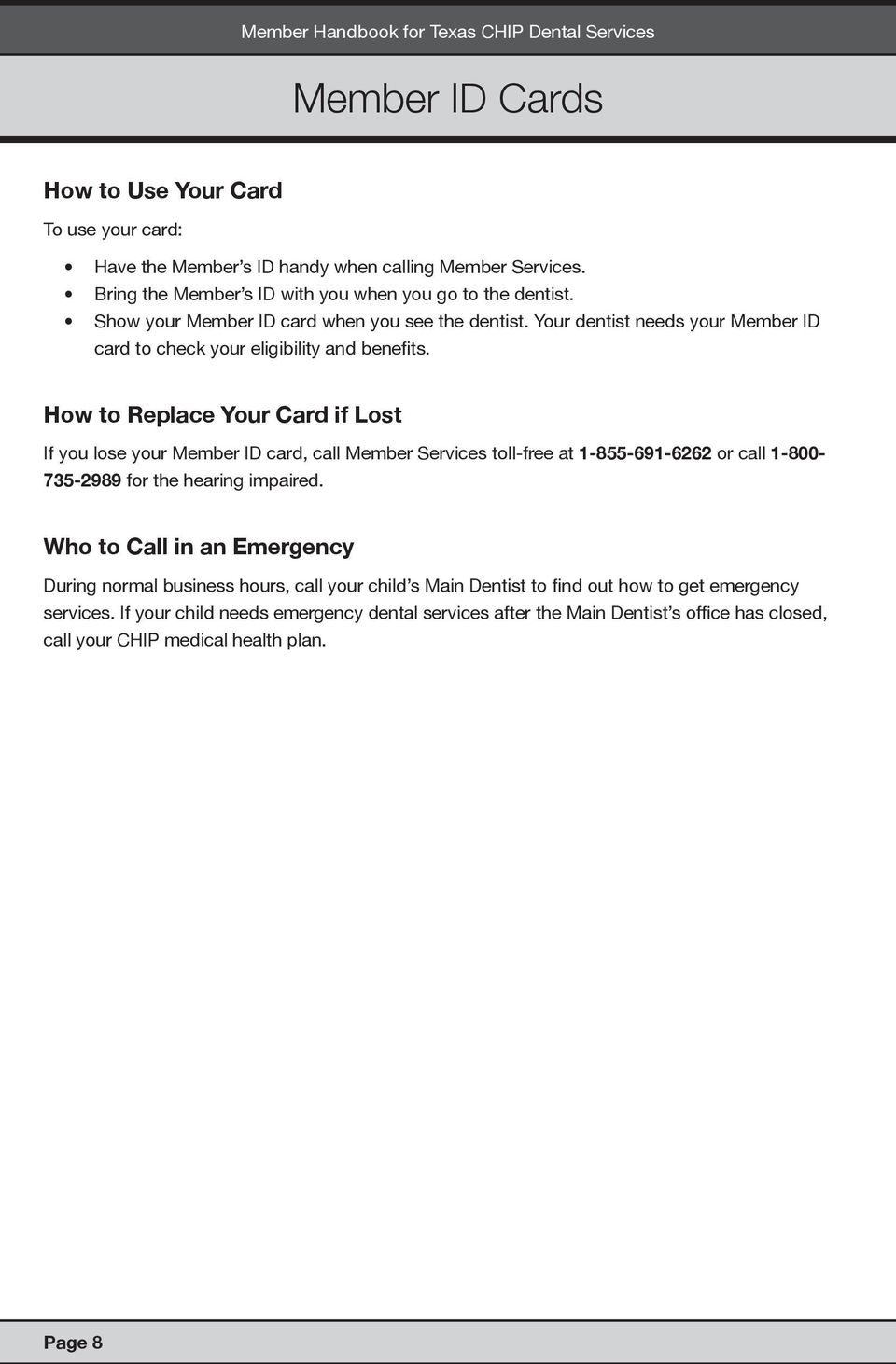 How to Replace Your Card if Lost If you lose your Member ID card, call Member Services toll-free at 1-855-691-6262 or call 1-800- 735-2989 for the hearing impaired.