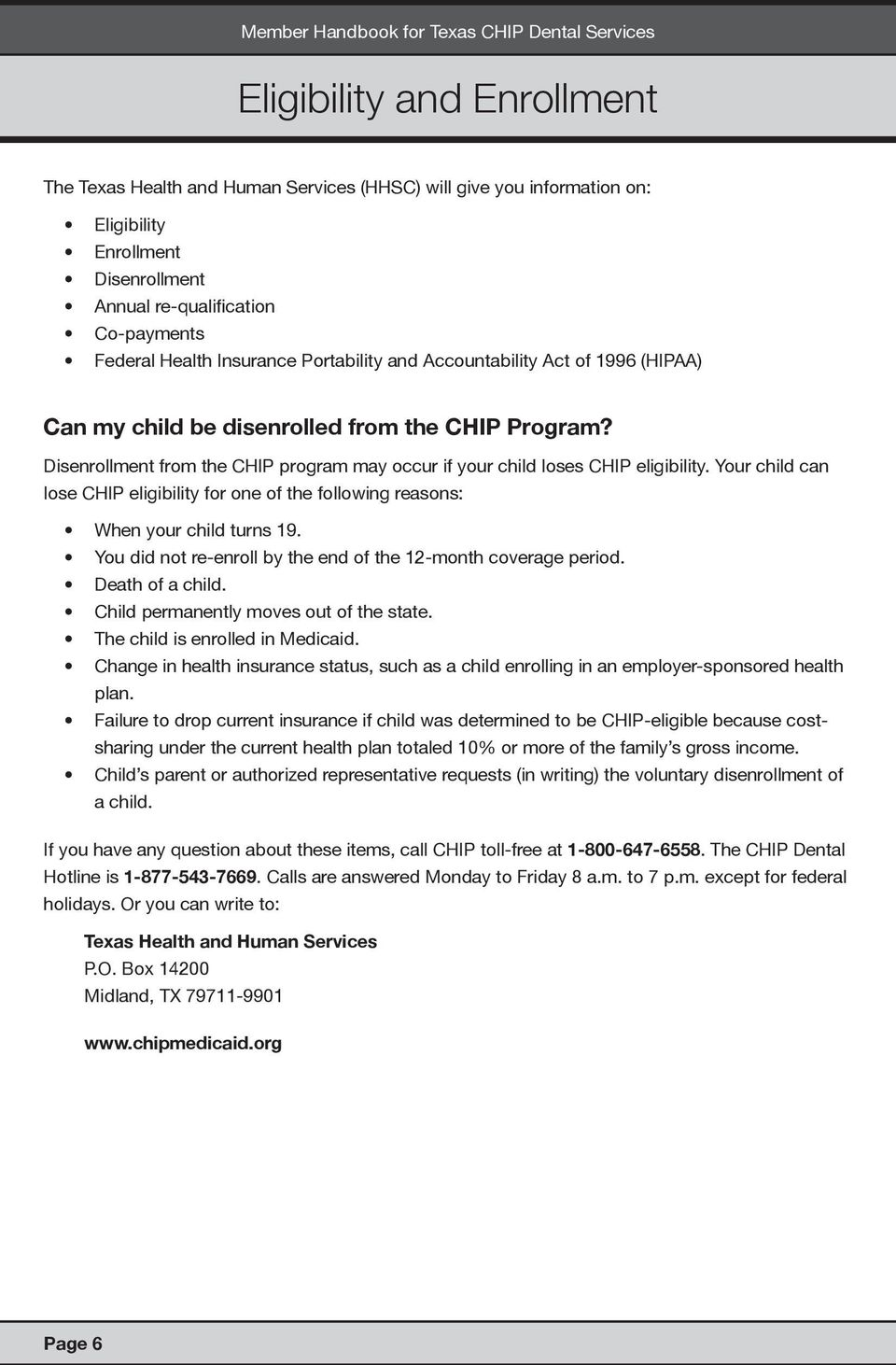 Disenrollment from the CHIP program may occur if your child loses CHIP eligibility. Your child can lose CHIP eligibility for one of the following reasons: When your child turns 19.
