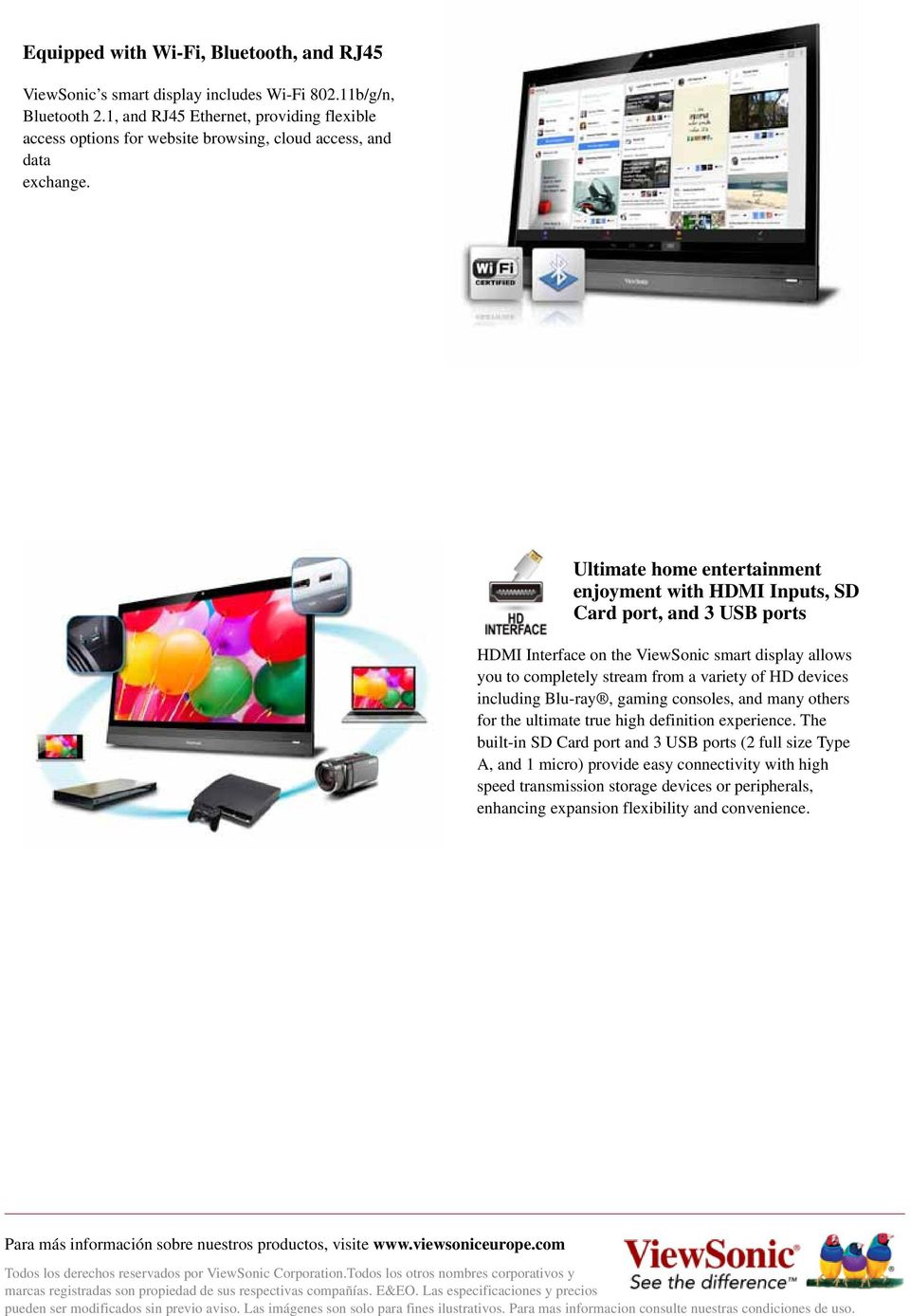 Ultimate home entertainment enjoyment with HDMI Inputs, SD Card port, and 3 USB ports HDMI Interface on the ViewSonic smart display allows you to completely stream from a variety