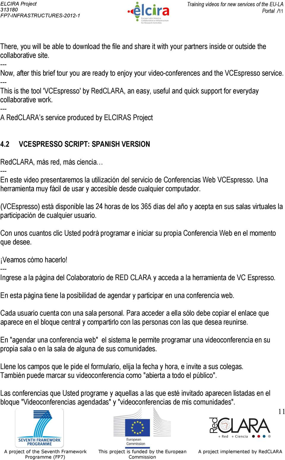 This is the tool 'VCEspresso' by RedCLARA, an easy, useful and quick support for everyday collaborative work. A RedCLARA s service produced by ELCIRAS Project 4.