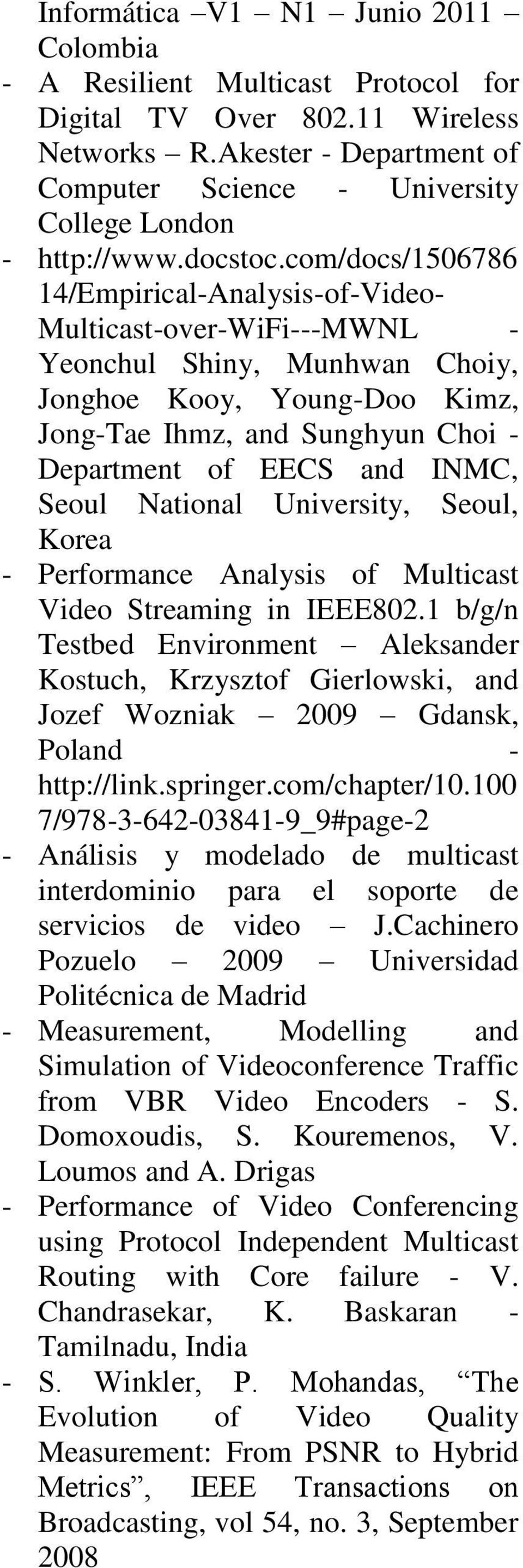 com/docs/1506786 14/Empirical-Analysis-of-Video- Multicast-over-WiFi---MWNL - Yeonchul Shiny, Munhwan Choiy, Jonghoe Kooy, Young-Doo Kimz, Jong-Tae Ihmz, and Sunghyun Choi - Department of EECS and