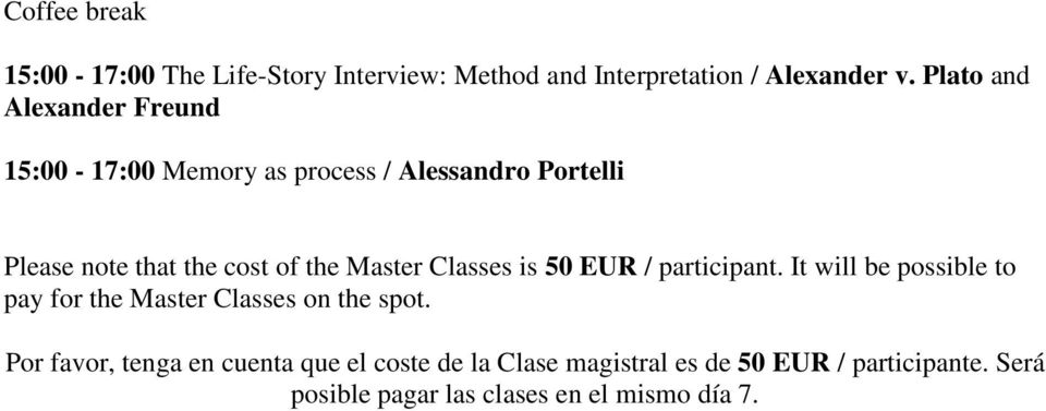 Master Classes is 50 EUR / participant. It will be possible to pay for the Master Classes on the spot.