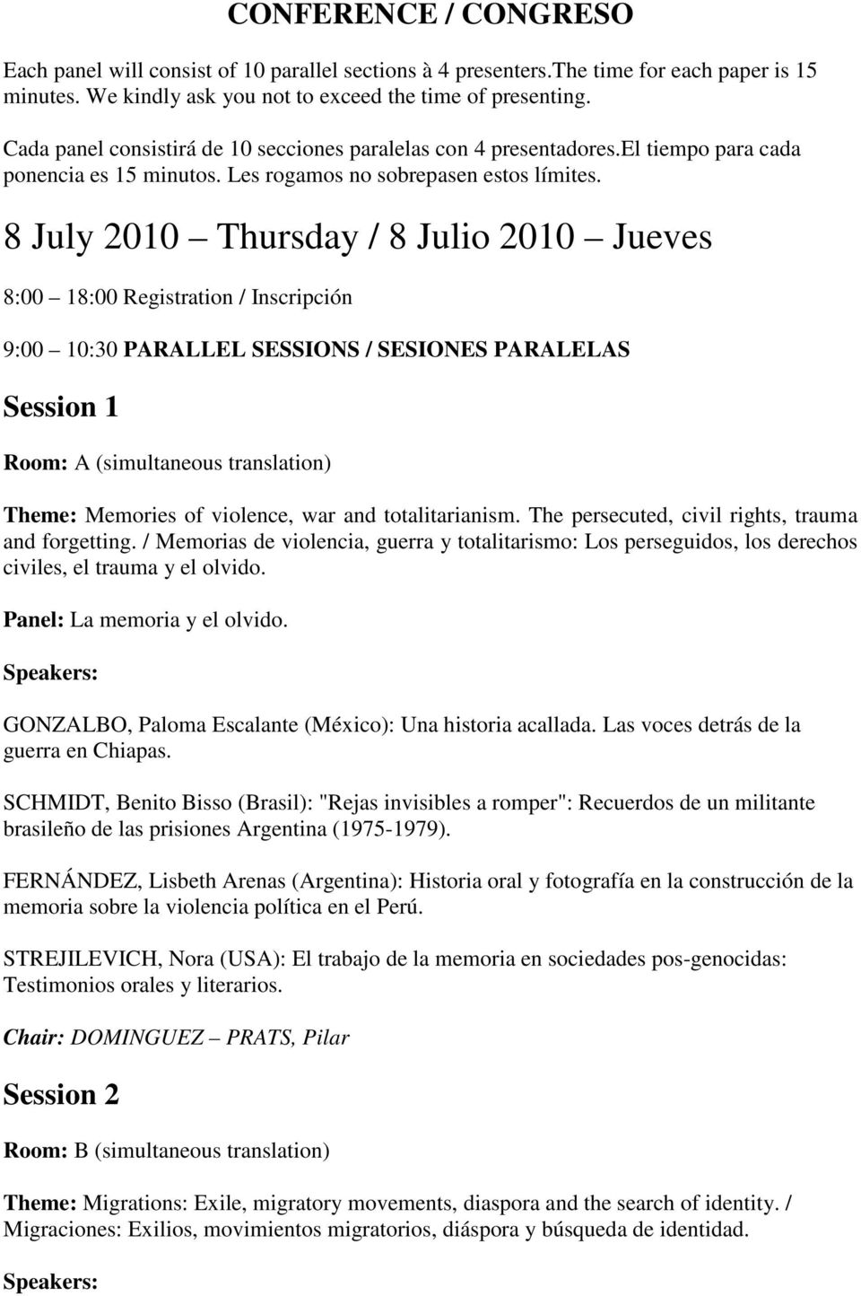 8 July 2010 Thursday / 8 Julio 2010 Jueves 8:00 18:00 Registration / Inscripción 9:00 10:30 PARALLEL SESSIONS / SESIONES PARALELAS Session 1 Room: A (simultaneous translation) Theme: Memories of