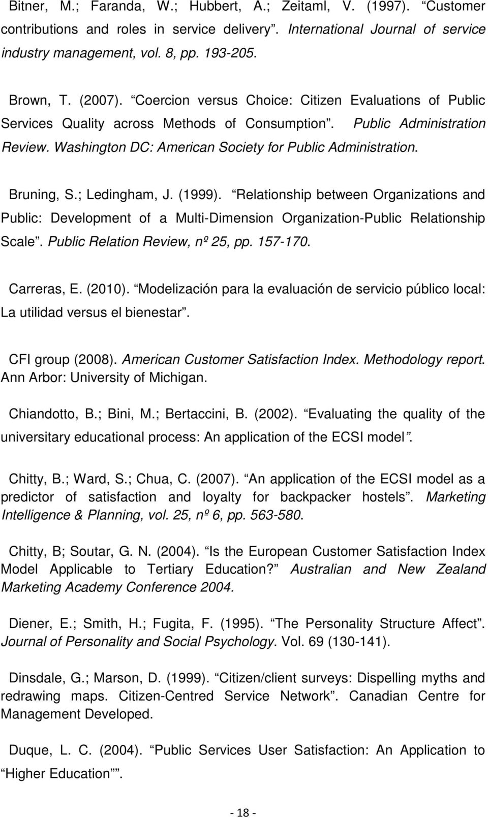 Bruning, S.; Ledingham, J. (1999). Relationship between Organizations and Public: Development of a Multi-Dimension Organization-Public Relationship Scale. Public Relation Review, nº 25, pp. 157-170.