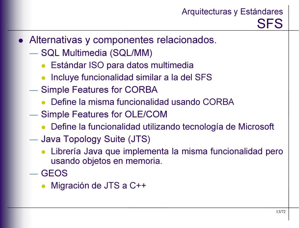 Features for CORBA Define la misma funcionalidad usando CORBA Simple Features for OLE/COM Define la