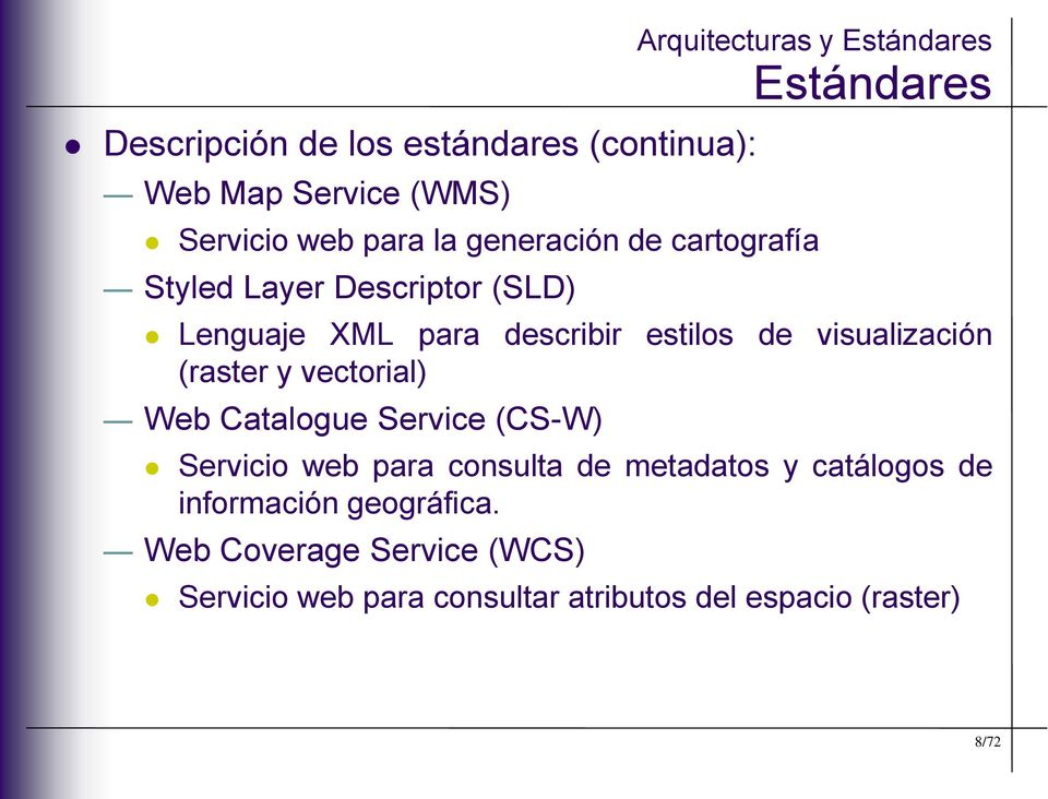 visualización (raster y vectorial) Web Catalogue Service (CS-W) Servicio web para consulta de metadatos y