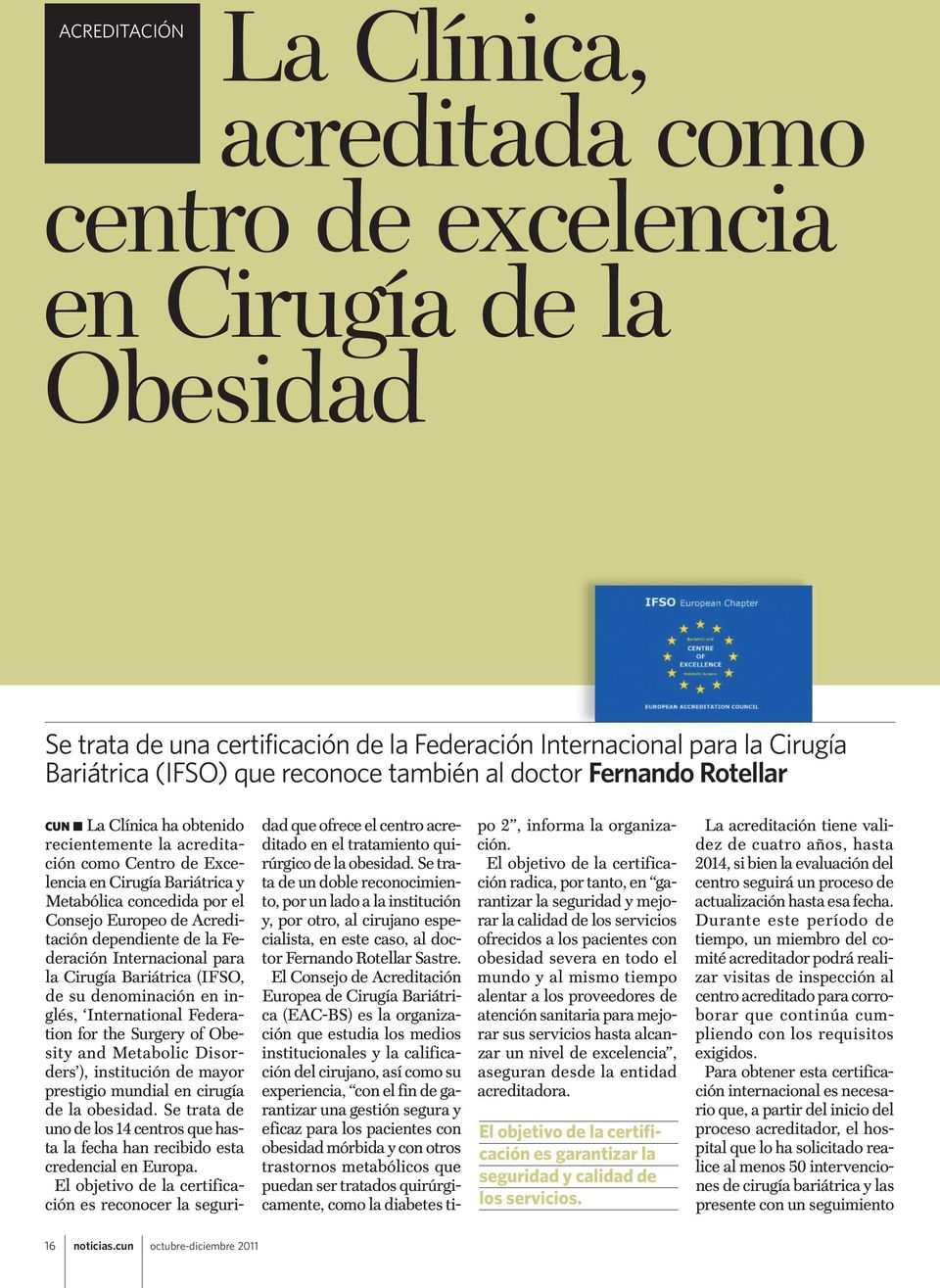 Acreditación dependiente de la Federación Internacional para la Cirugía Bariátrica (IFSO, de su denominación en inglés, International Federation for the Surgery of Obesity and Metabolic Disorders ),