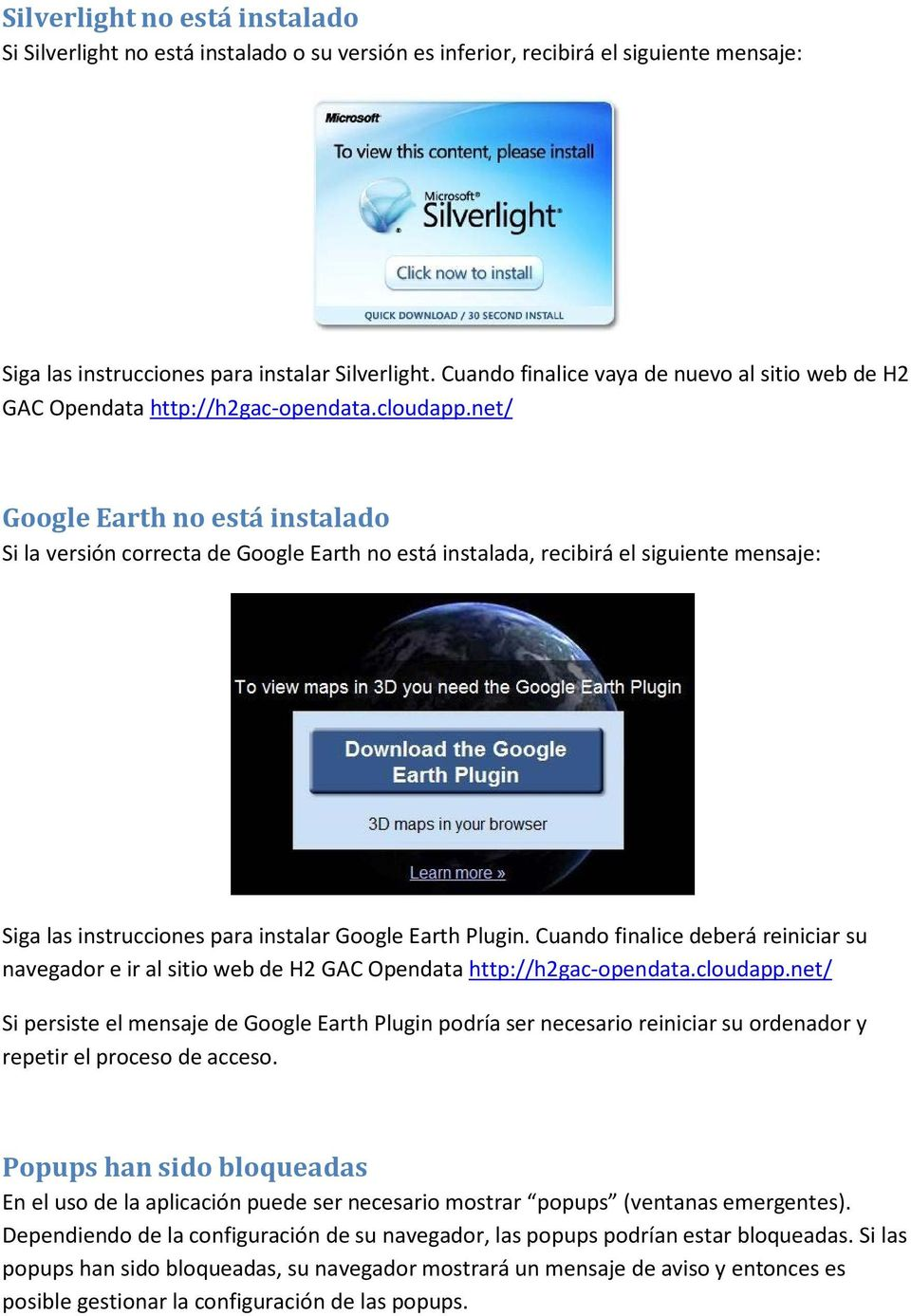 net/ Google Earth no está instalado Si la versión correcta de Google Earth no está instalada, recibirá el siguiente mensaje: Siga las instrucciones para instalar Google Earth Plugin.