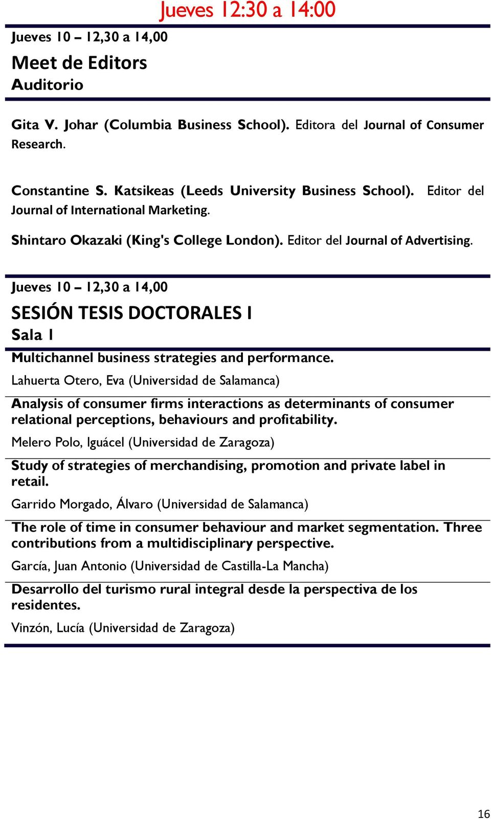 Jueves 10 12,30 a 14,00 SESIÓN TESIS DOCTORALES I Sala 1 Multichannel business strategies and performance.
