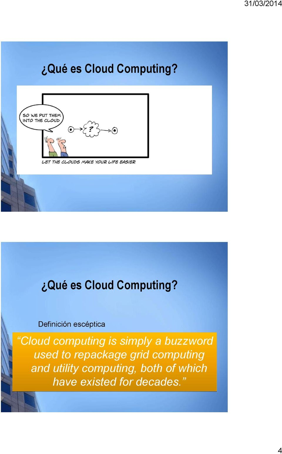 buzzword used to repackage grid computing and