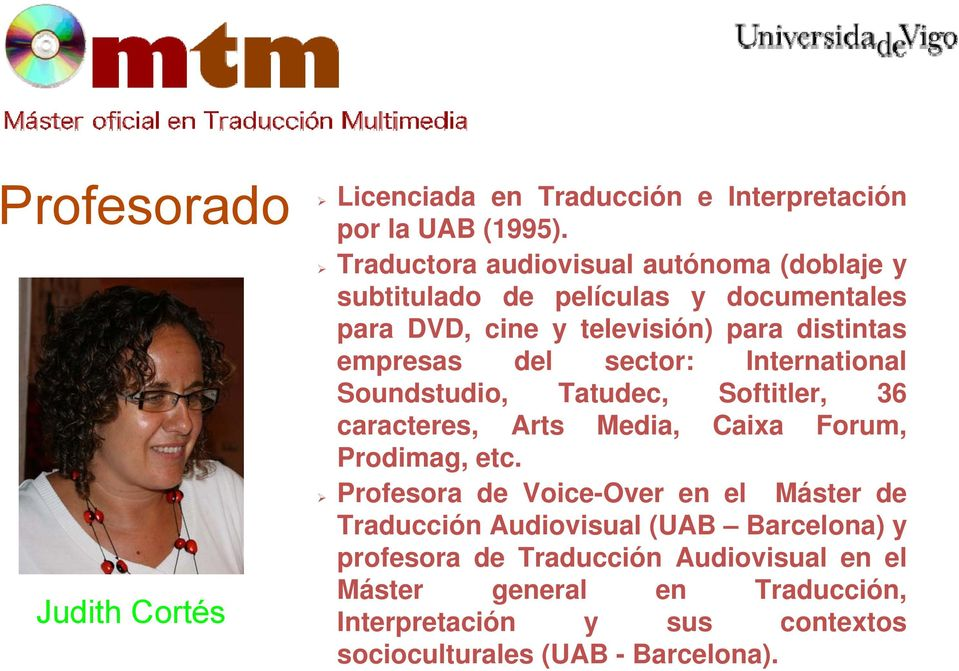 del sector: International Soundstudio, Tatudec, Softitler, 36 caracteres, Arts Media, Caixa Forum, Prodimag, etc.