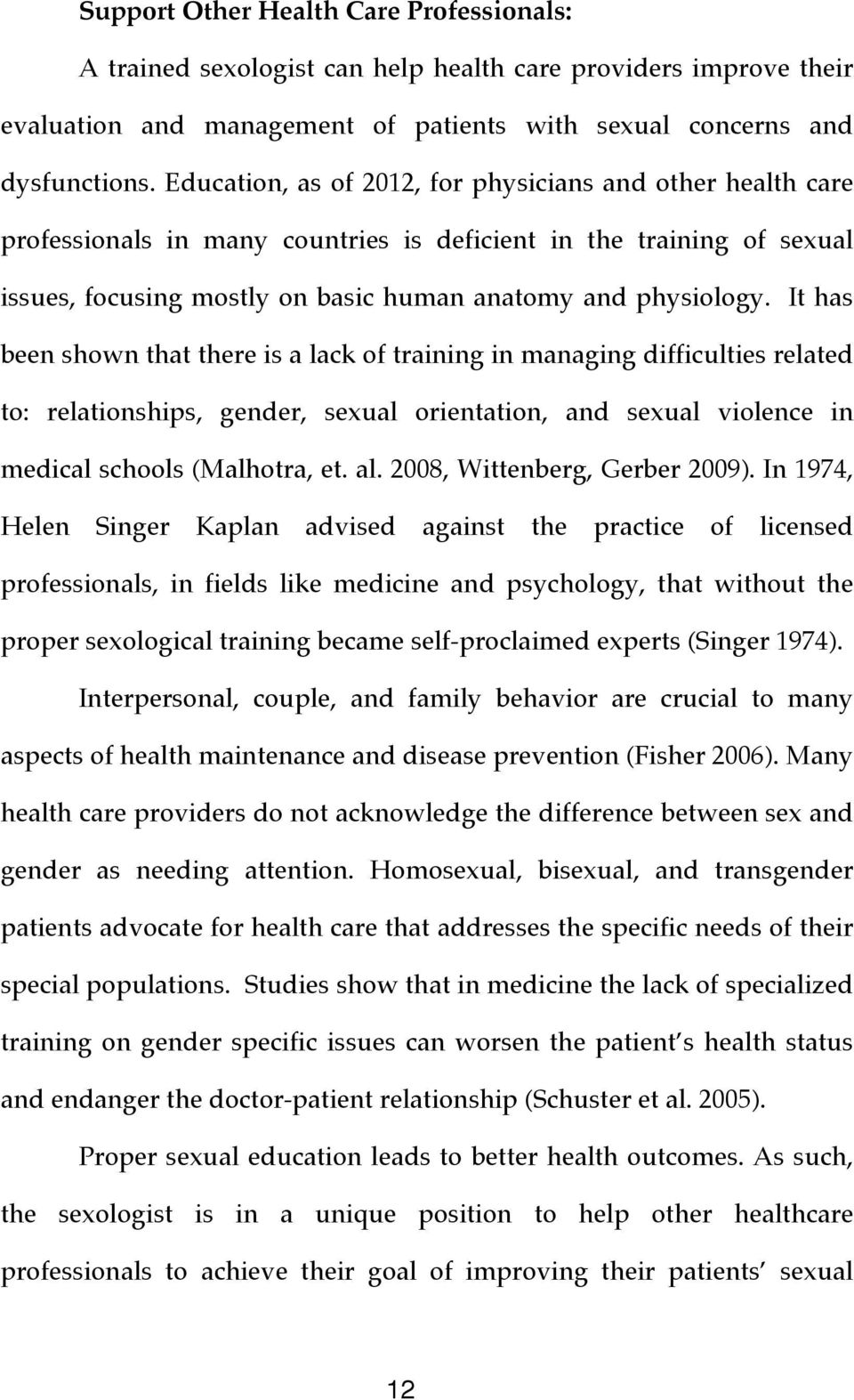 It has been shown that there is a lack of training in managing difficulties related to: relationships, gender, sexual orientation, and sexual violence in medical schools (Malhotra, et. al.