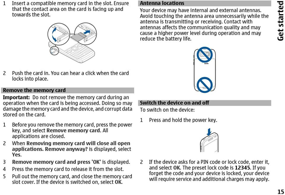 Contact with antennas affects the communication quality and may cause a higher power level during operation and may reduce the battery life. Get started 2 Push the card in.