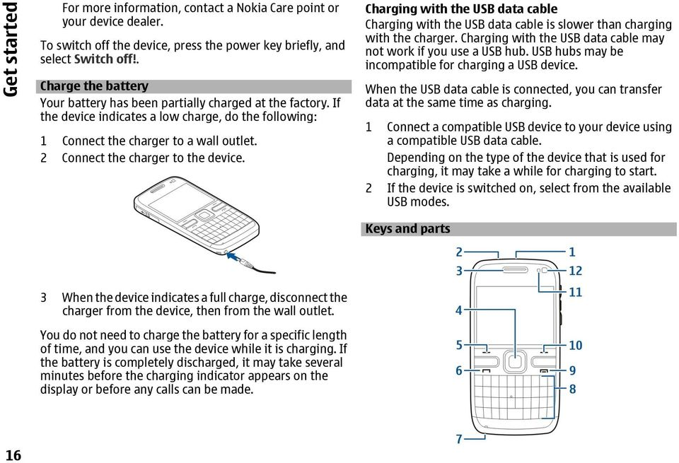 2 Connect the charger to the device. Charging with the USB data cable Charging with the USB data cable is slower than charging with the charger.