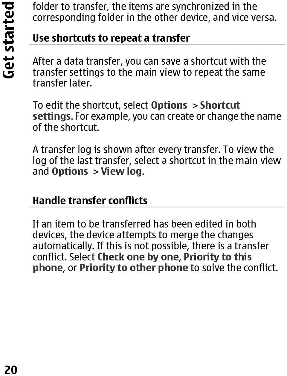 To edit the shortcut, select Options > Shortcut settings. For example, you can create or change the name of the shortcut. A transfer log is shown after every transfer.