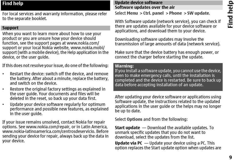 nokia.mobi/ support (with a mobile device), the Help application in the device, or the user guide.